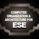 Computer Organization & Architecture for ESE